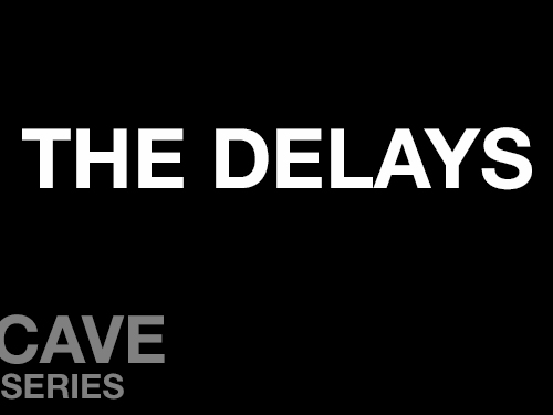 "The Delays online square image. A black background with ""The Delays"" written in white across the middle of the screen. In the bottom left corner is written ""Cave Series"" in grey."