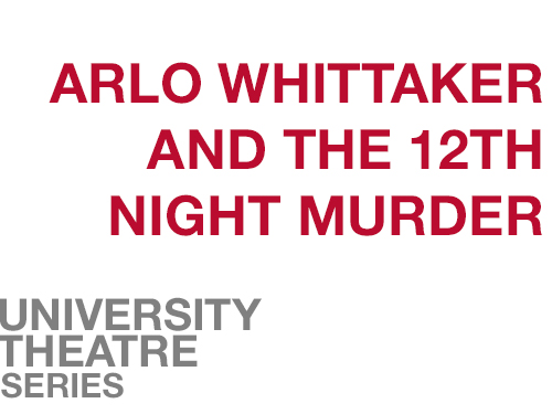 "Arlo Whittaker and the 12th Night Murder online square image. A white background with "" Arlo Whittaker and the 12th Night Murder"" written in red across the middle of the screen. In the bottom left corner is written ""University Theatre Series"" in grey."